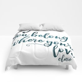 You belong where you're loved. Comforters