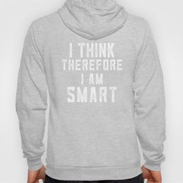 I Think Therefore I Am Smart Hoody