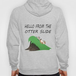 Hello from the Otter Slide Hoody