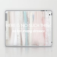 there is no such thing as too many dresses Laptop & iPad Skin
