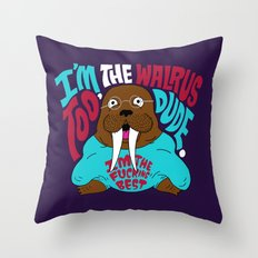 I'm the Walrus too, Dude. Throw Pillow