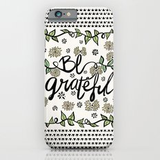 Be Grateful Slim Case iPhone 6