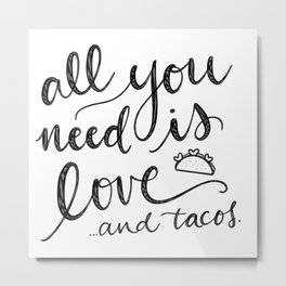 """""""All You Need is Love and Tacos"""" Metal Print"""