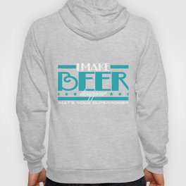 """Show your funny and humorous side with this cool tee! """"I Make Beer Disappear What s Your Superpower? Hoody"""