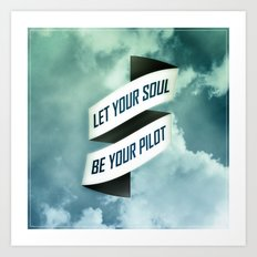 Let your soul be your pilot Art Print