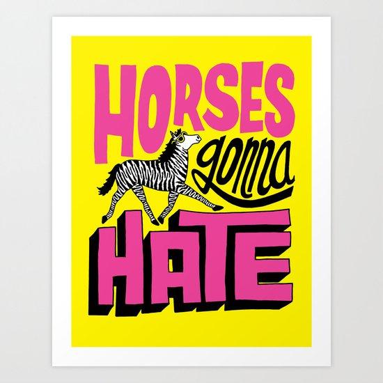 Horses Gonna Hate Art Print