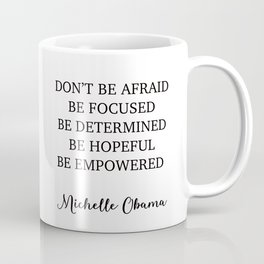 Don't be afraid BE FOCUSED BE DETERMINED BE HOPEFUL BE EMPOWERED Coffee Mug