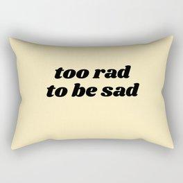 too rad to be sad Rectangular Pillow