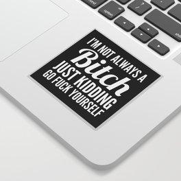 I'M NOT ALWAYS A BITCH (Black & White) Sticker