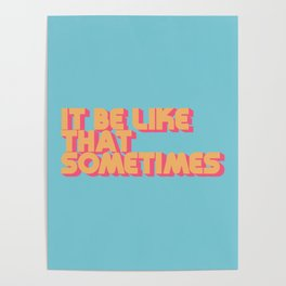 """""""It be like that sometimes"""" Retro Blue Poster"""