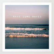 Make Some Waves Art Print