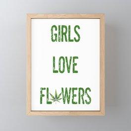 GIRLS LOVE FLOWERS, GREEN Weed Cannabis Leaves Smoke Marijuana Typography Framed Mini Art Print