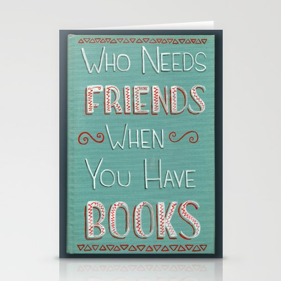 Who needs friends? Stationery Cards