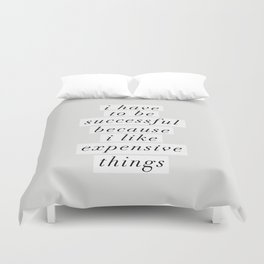 I Have to Be Successful Because I Like Expensive Things monochrome typography home wall decor Duvet Cover