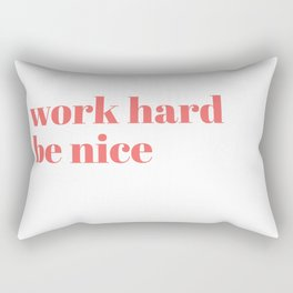 work hard be nice Rectangular Pillow