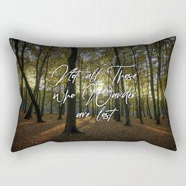 """""""Not all those who Wander are lost"""" Tolkien Quote Rectangular Pillow"""