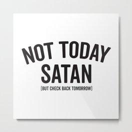Not Today Satan, But Check Back Tomorrow Metal Print
