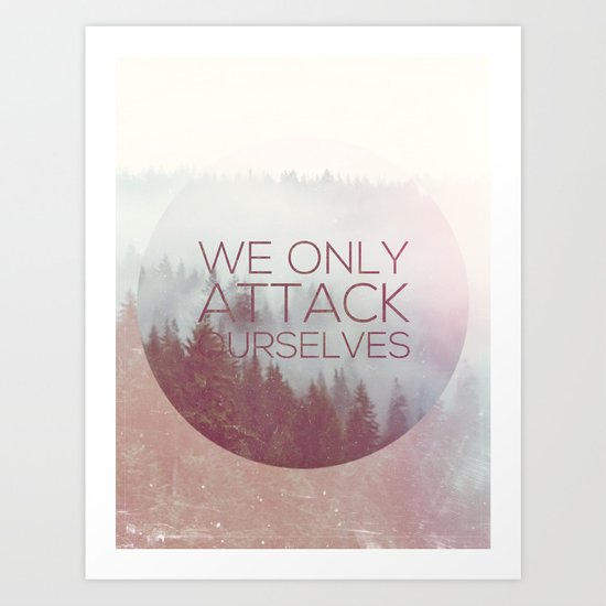 We Only Attack Ourselves Art Print