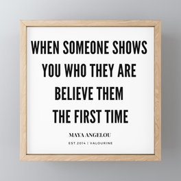 Maya Angelou Quote When Someone Shows Who They Are, Believe Them The First Time Framed Mini Art Print