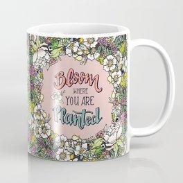 Bloom Where You Are Planted (Warm) Coffee Mug