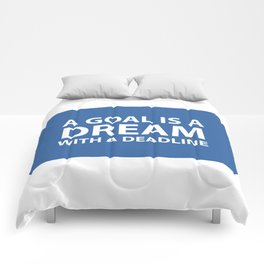 A goal is a dream with a deadline Comforters