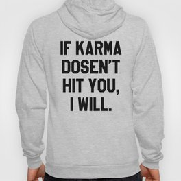 IF KARMA DOESN'T HIT YOU I WILL Hoody