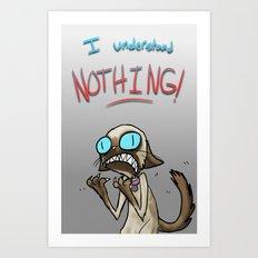 I UNDERSTAND NOTHING! Art Print