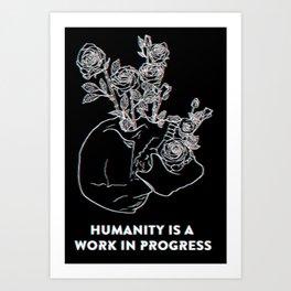 Humanity Is A Work In Progress Art Print