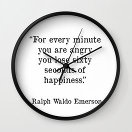 """""""For every minute you are angry you lose sixty seconds of happiness."""" Ralph Waldo Emerson Wall Clock"""
