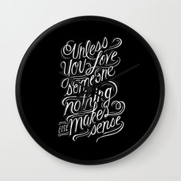Unless you love someone... Wall Clock