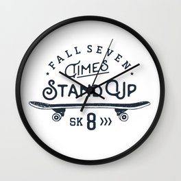 Fall seven times, stand up sk8 Wall Clock