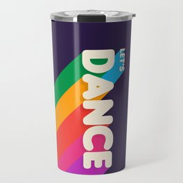 RAINBOW DANCE TYPOGRAPHY- let's dance Travel Mug