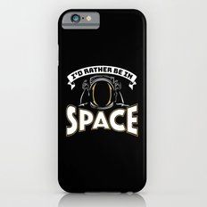 I'd Rather be in Space Slim Case iPhone 6s