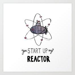 You Start Up My Reactor Art Print
