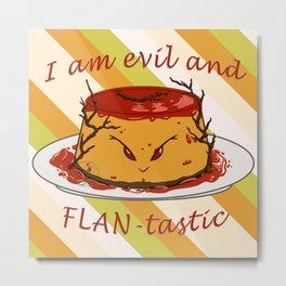 Dessert - FLAN-tastic and evil bad pun Metal Print
