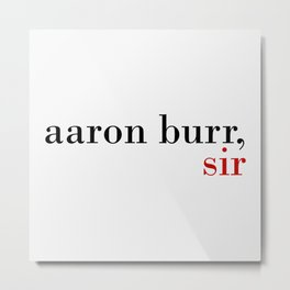 Aaron Burr, sir Metal Print