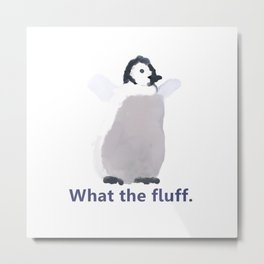 Cute Penguin Says: What the Fluff Metal Print