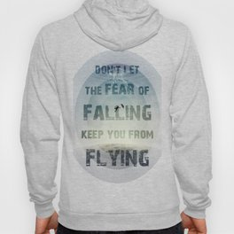 don't let the fear of falling keep you from flying Hoody