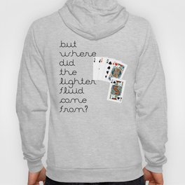 But Where Did the Lighter Fluid Come From? Hoody