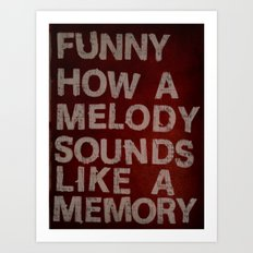 Funny How a Melody Sounds Like a Memory Art Print