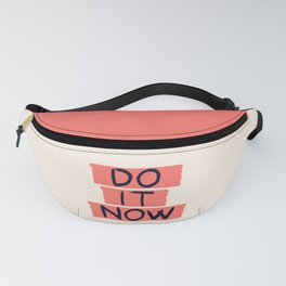 DO IT NOW #society6 #motivational Fanny Pack
