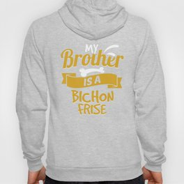My Brother Is A Bichon Frise Hoody