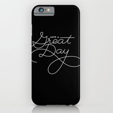 Have a Great Day iPhone 6s Slim Case
