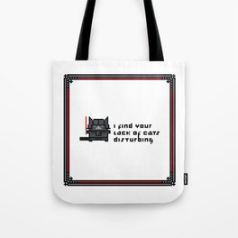 I find your lack of cats disturbing Tote Bag
