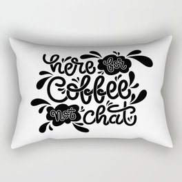 Here For Coffee Not Chat Rectangular Pillow