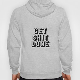 Get Shit Done black-white typography poster black and white design bedroom wall home decor room Hoody