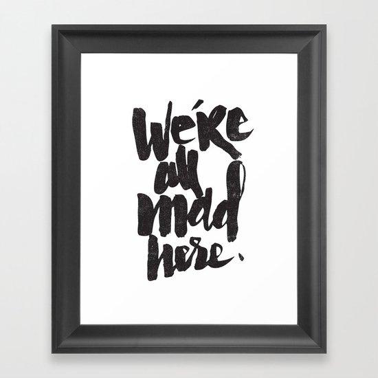 ...MAD HERE Framed Art Print