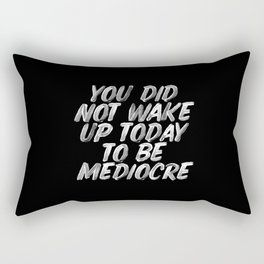 You Did Not Wake Up Today To Be Mediocre black and white monochrome typography poster design Rectangular Pillow