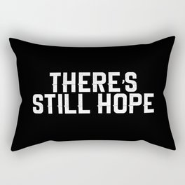 There's Still Hope Rectangular Pillow