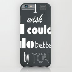 I Wish I Could Do Better By You Slim Case iPhone 6s